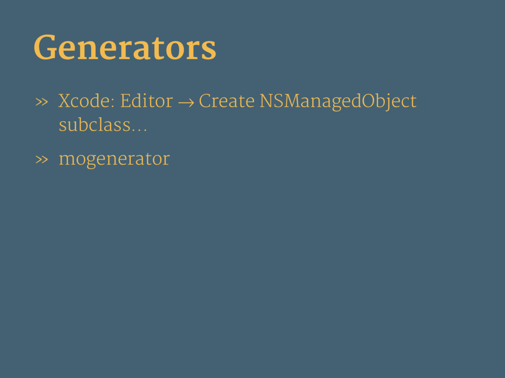 Generators » Xcode: Editor → Create NSManagedOb...