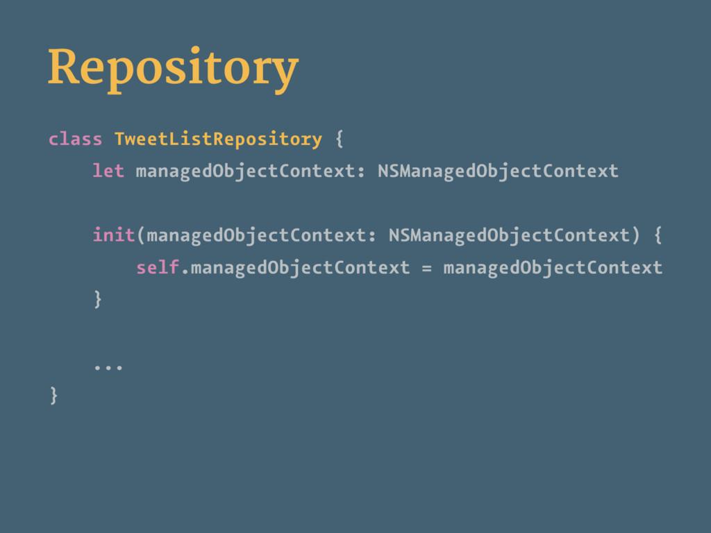 Repository class TweetListRepository { let mana...