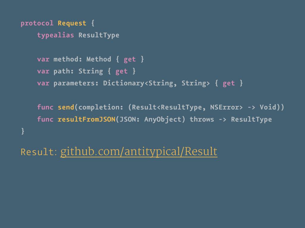 protocol Request { typealias ResultType var met...