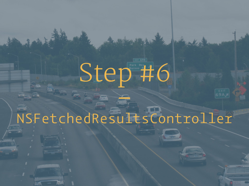 Step #6 – NSFetchedResultsController