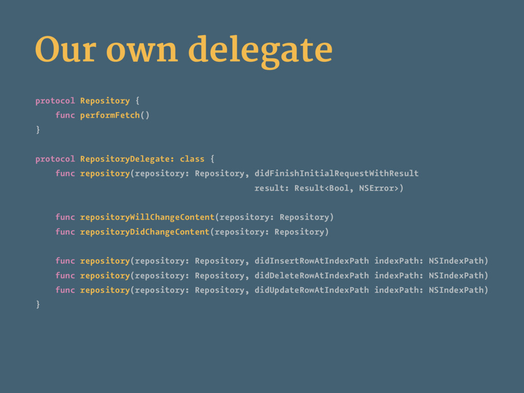 Our own delegate protocol Repository { func per...
