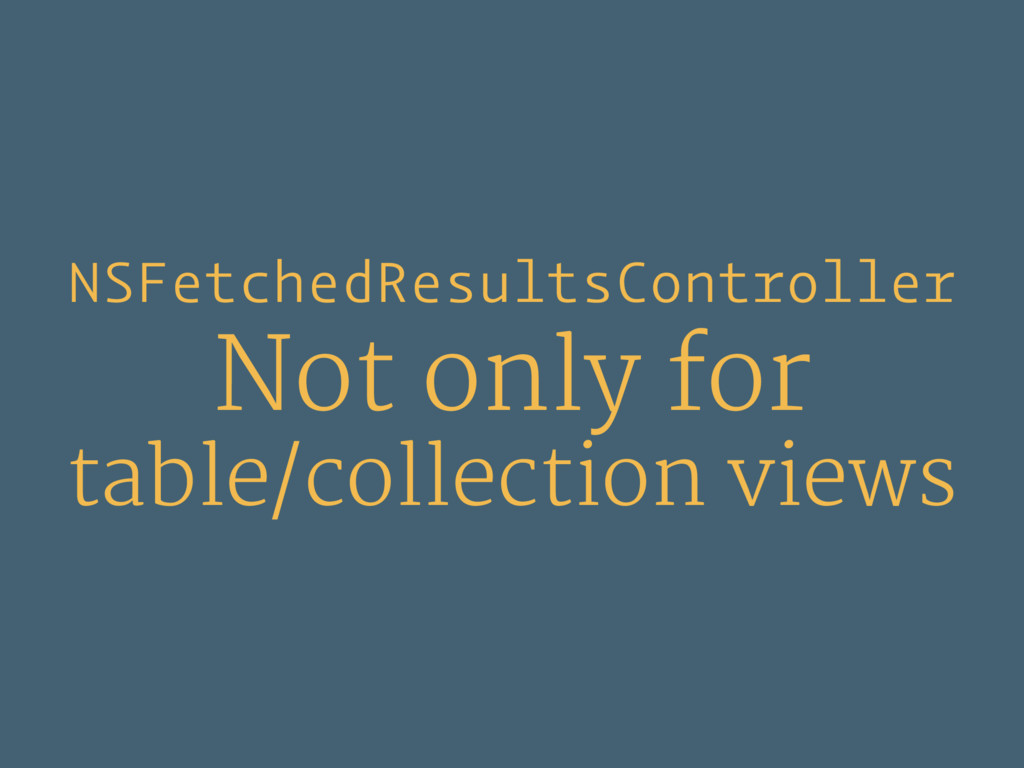 NSFetchedResultsController Not only for table/c...