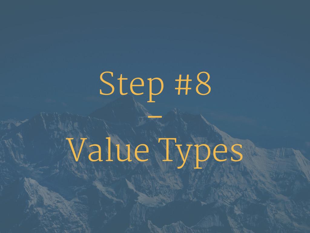 Step #8 – Value Types
