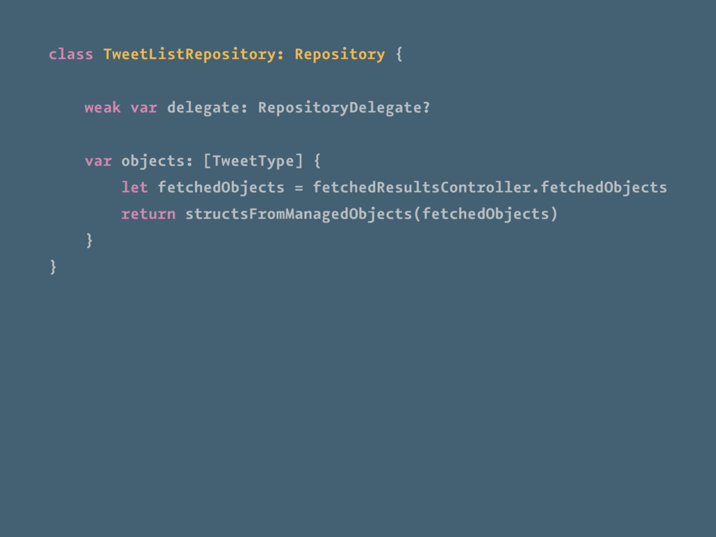 class TweetListRepository: Repository { weak va...