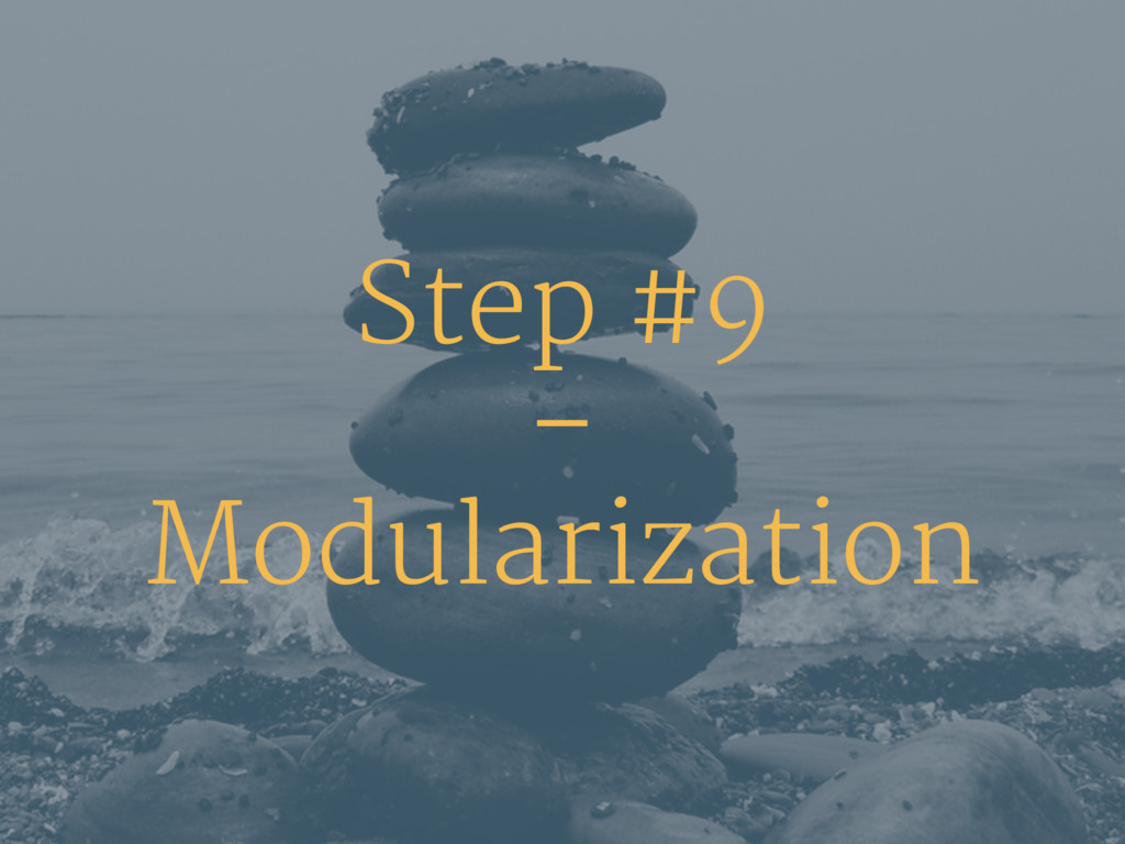 Step #9 – Modularization