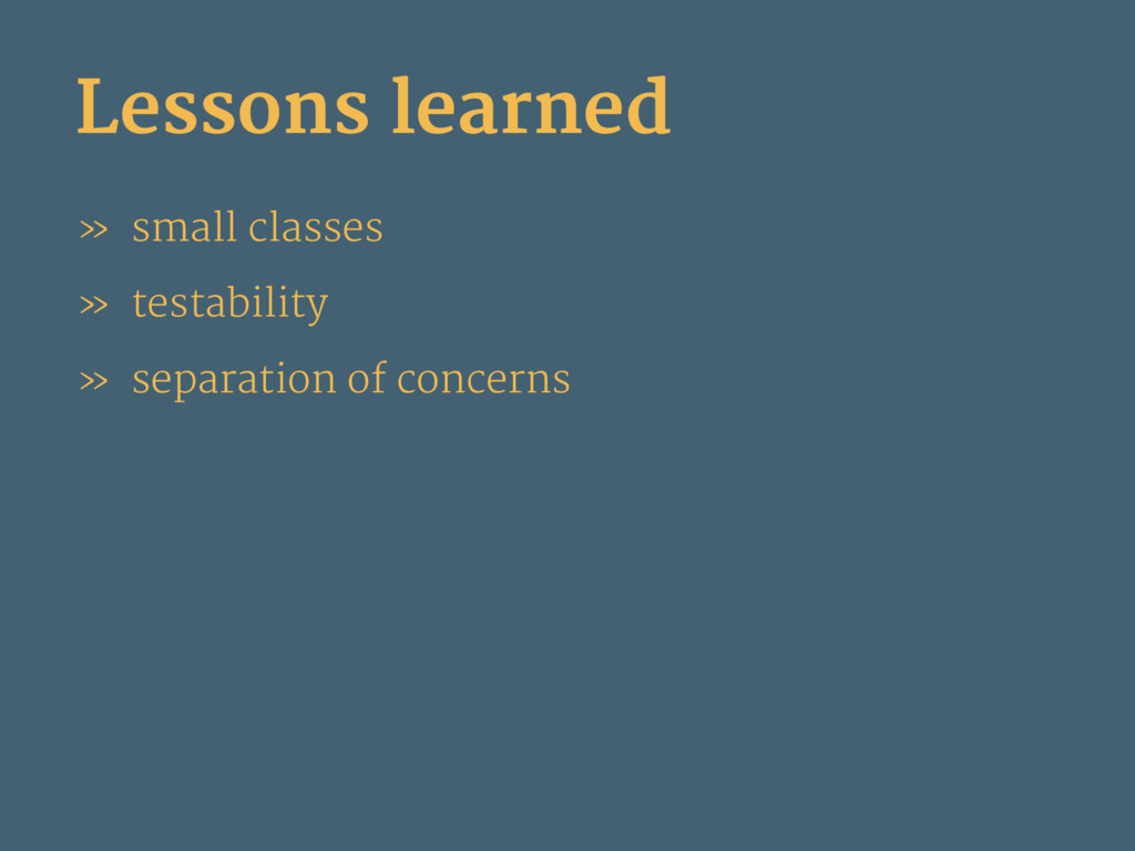 Lessons learned » small classes » testability »...