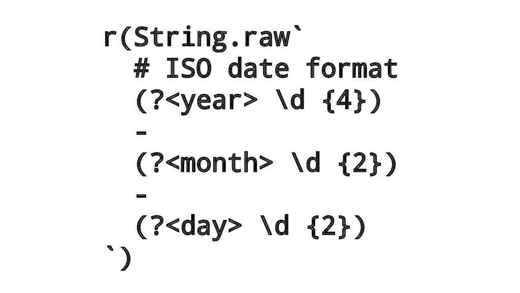 r(String.raw` # ISO date format (?<year> \d {4}...