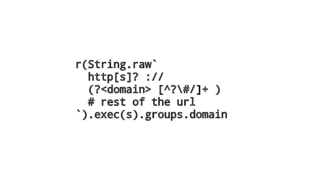 r(String.raw` http[s]? :// (?<domain> [^?\#/]+ ...