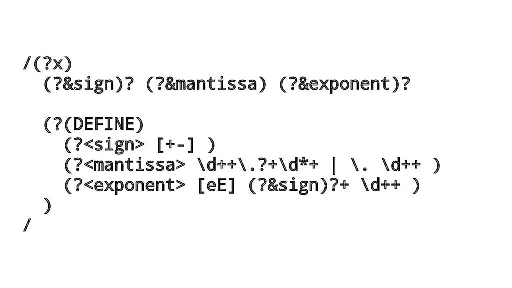 /(?x) (?&sign)? (?&mantissa) (?&exponent)? (?(D...