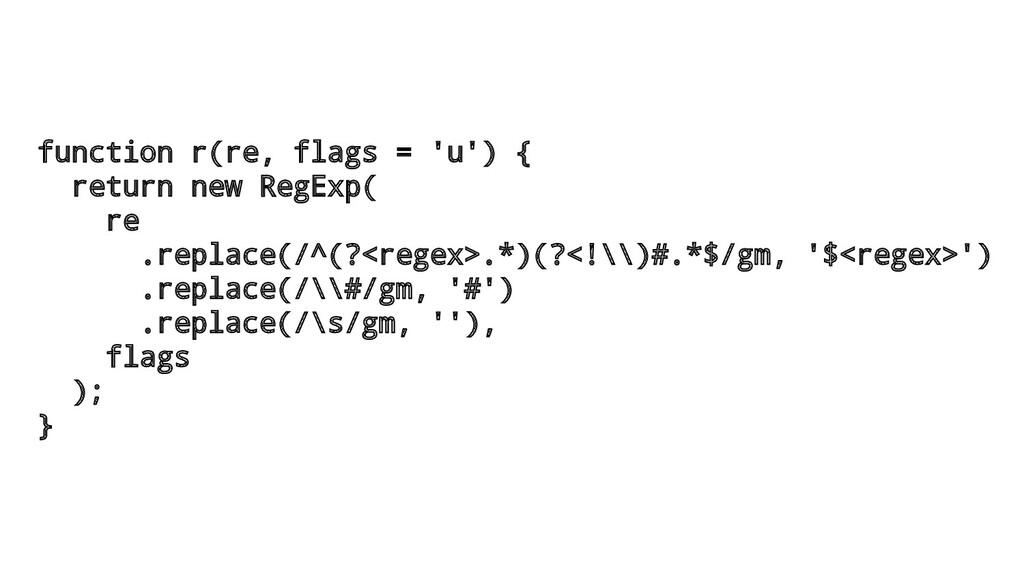 function r(re, flags = 'u') { return new RegExp...