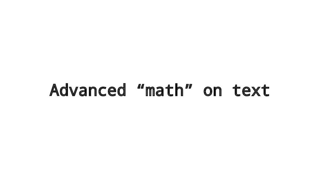 "Advanced ""math"" on text"