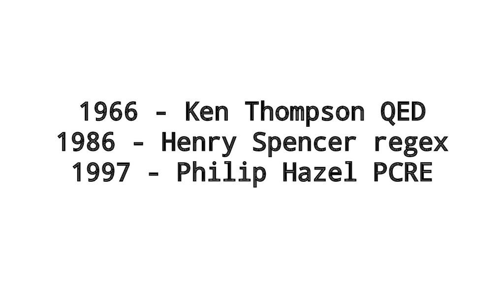 1966 - Ken Thompson QED 1986 - Henry Spencer re...