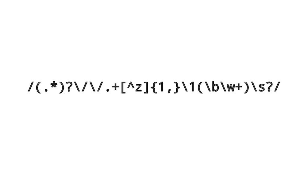 /(.*)?\/\/.+[^z]{1,}\1(\b\w+)\s?/