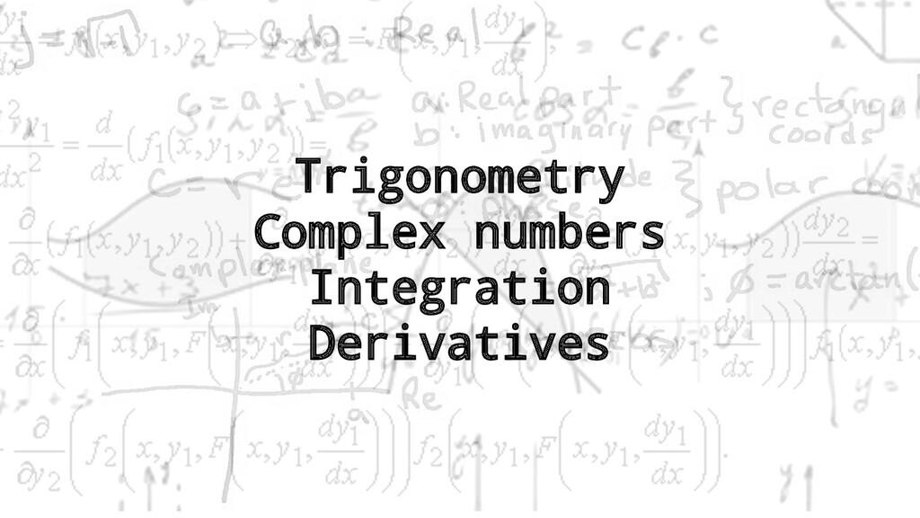 Trigonometry Complex numbers Integration Deriva...