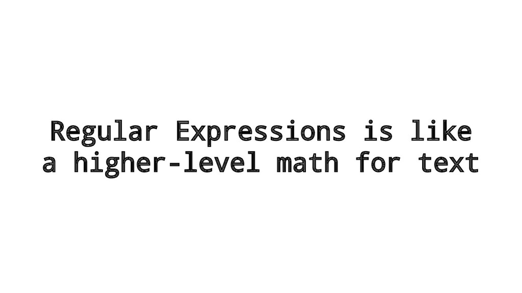 Regular Expressions is like a higher-level math...