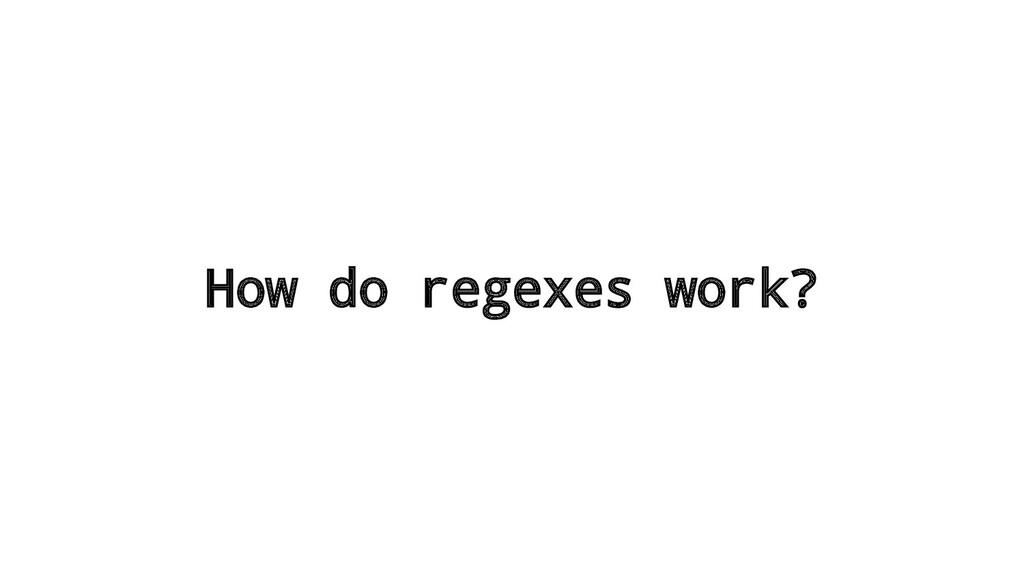 How do regexes work?