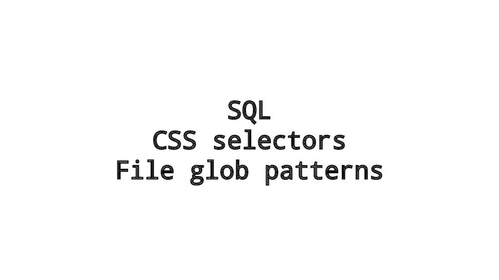 SQL CSS selectors File glob patterns