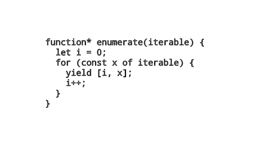 function* enumerate(iterable) { let i = 0; for ...