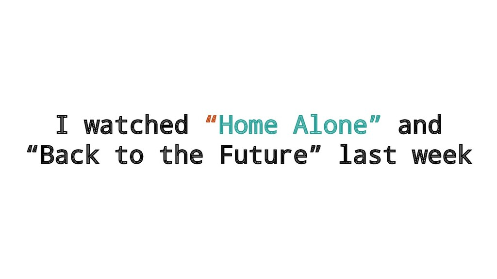 "I watched ""Home Alone"" and ""Back to the Future""..."