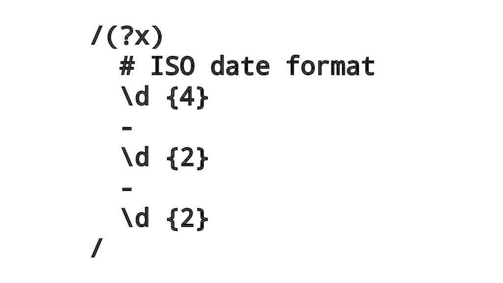 /(?x) # ISO date format \d {4} - \d {2} - \d {2...