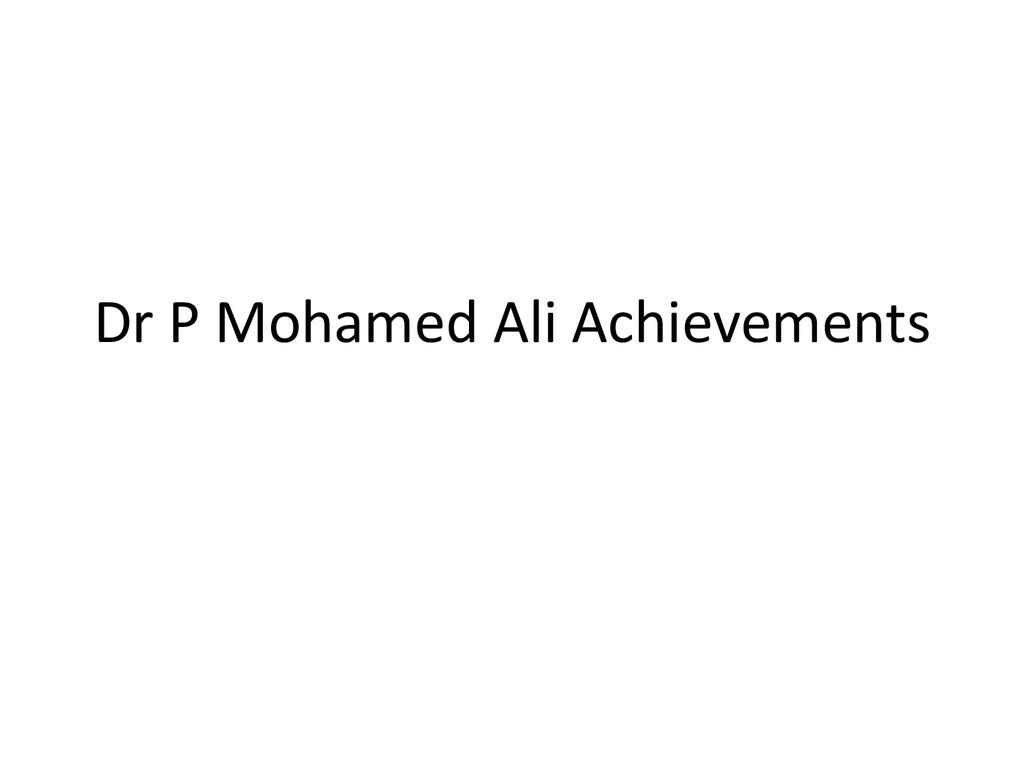 Dr P Mohamed Ali Achievements
