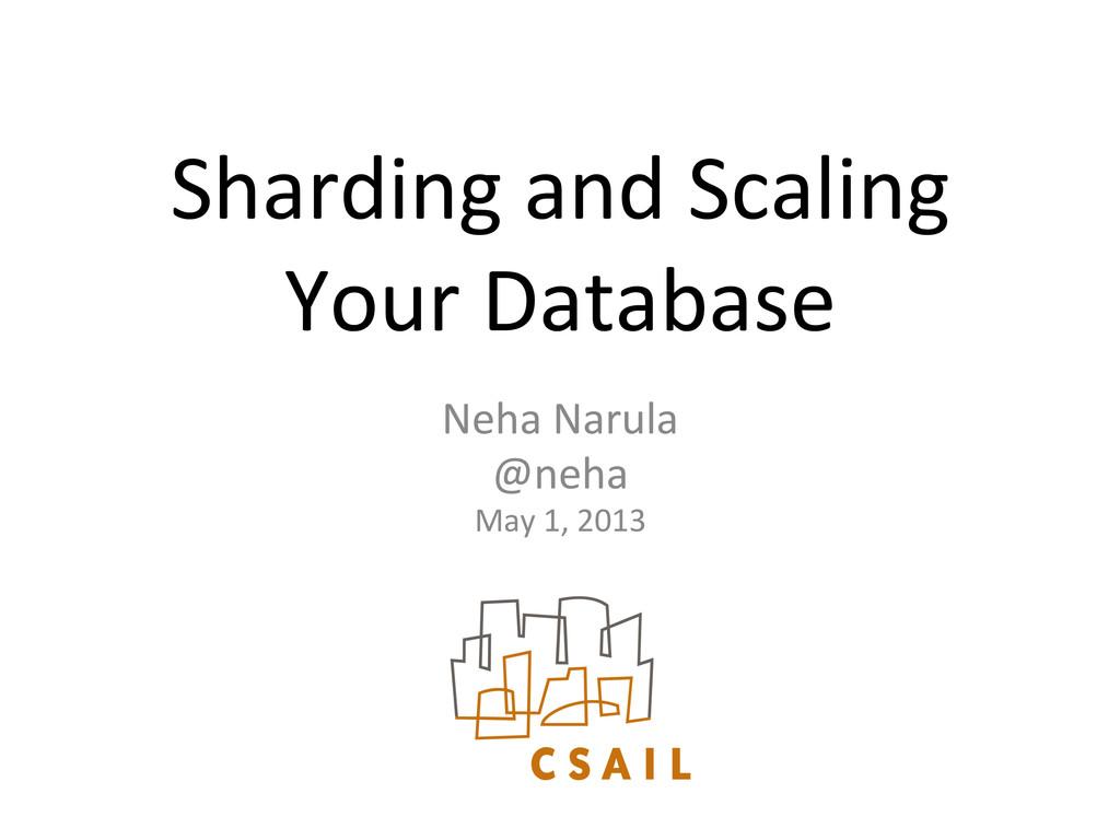 Sharding and Scaling  Your Database...