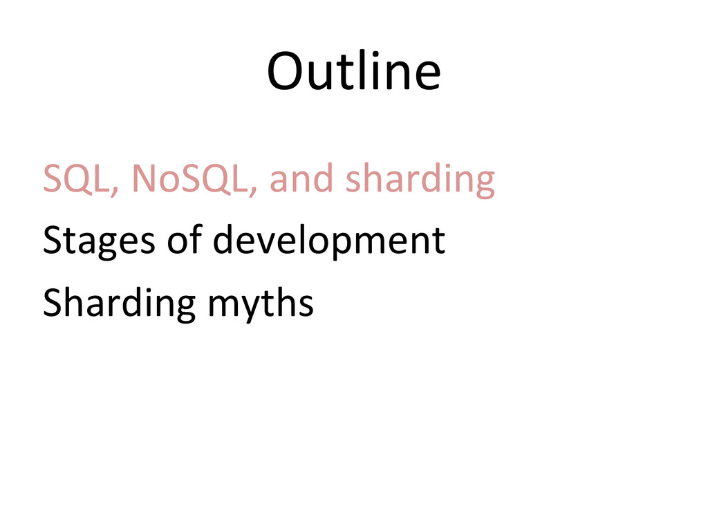 Outline  SQL, NoSQL, and sharding...