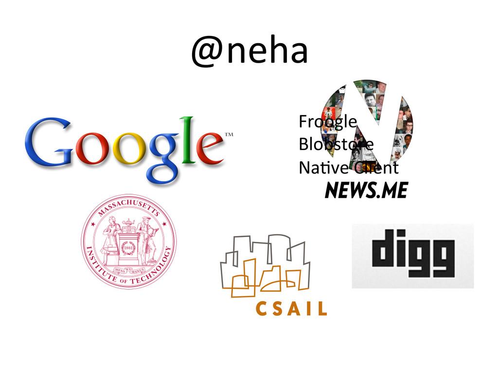 @neha  Froogle  Blobstore  NaCve Cl...