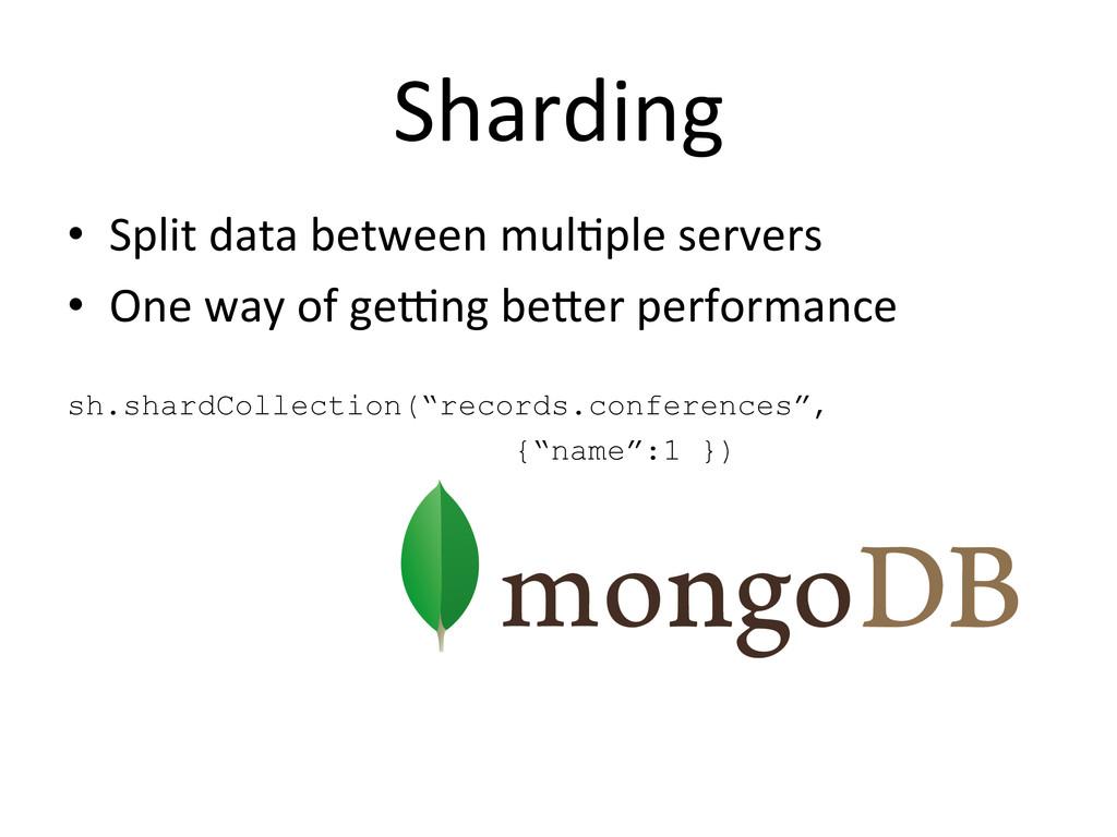 Sharding  • Split data between mul...
