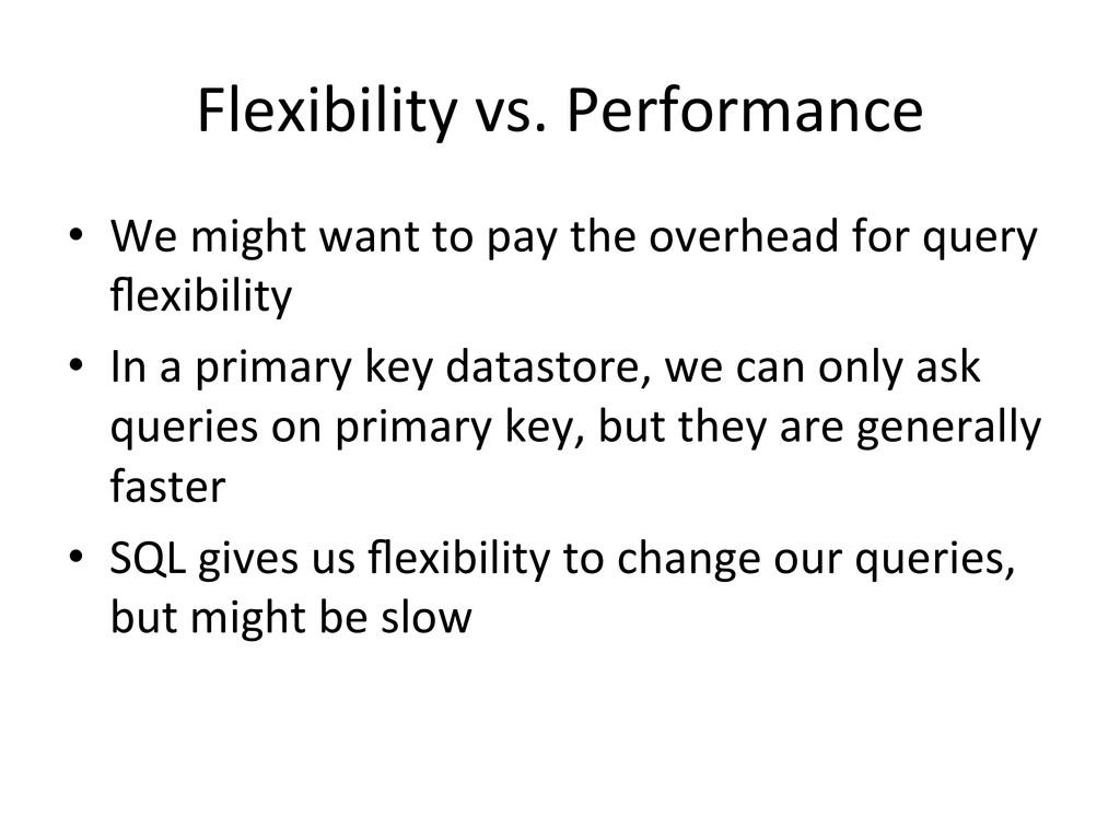 Flexibility vs. Performance  • We ...