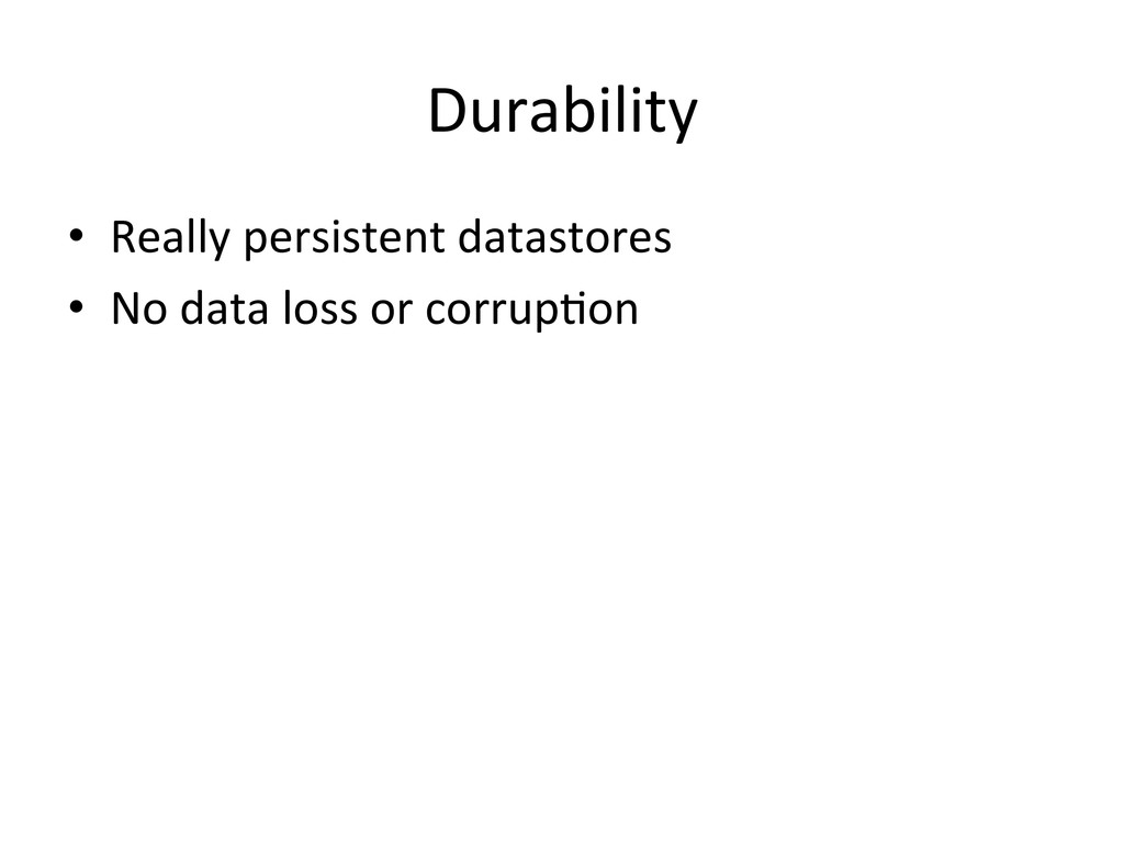 Durability  • Really persistent datas...