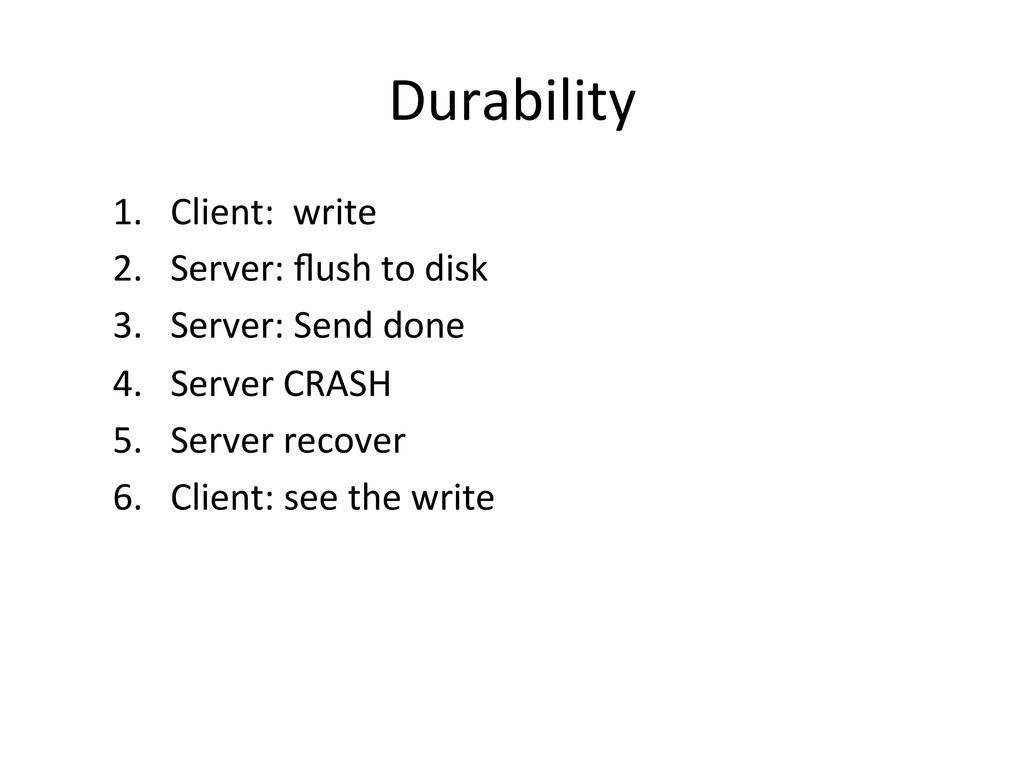 Durability  1. Client:  write  2....