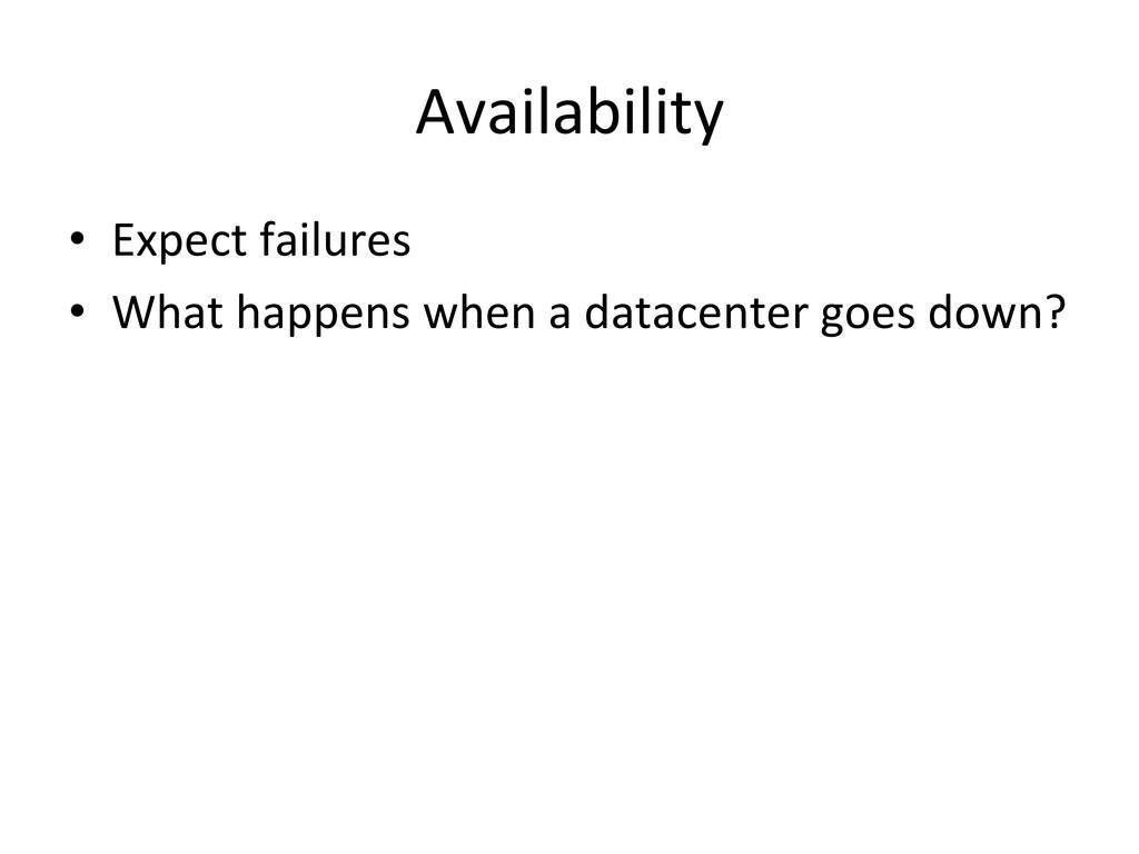 Availability  • Expect failures  • W...