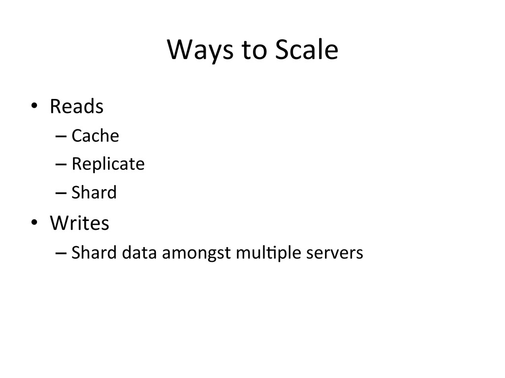 Ways to Scale  • Reads  –Cache ...