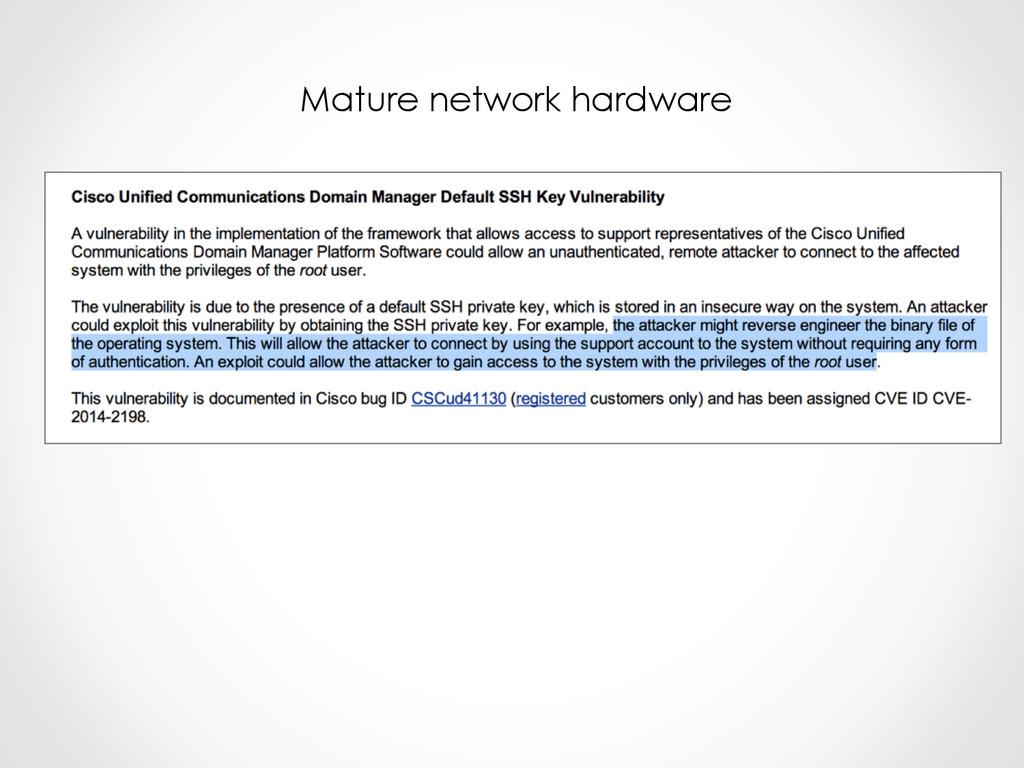 Mature network hardware