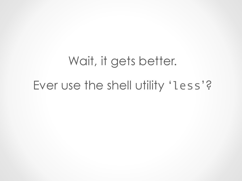 Wait, it gets better. Ever use the shell utilit...