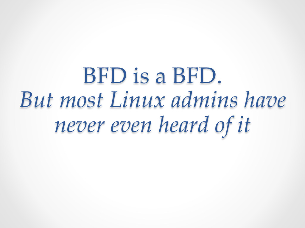 BFD  is  a  BFD.   But  most  Linux  admins  ha...