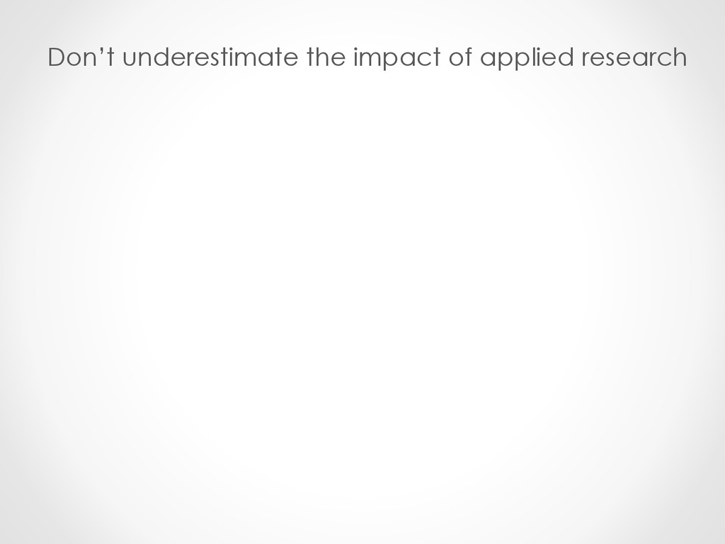 Don't underestimate the impact of applied resea...