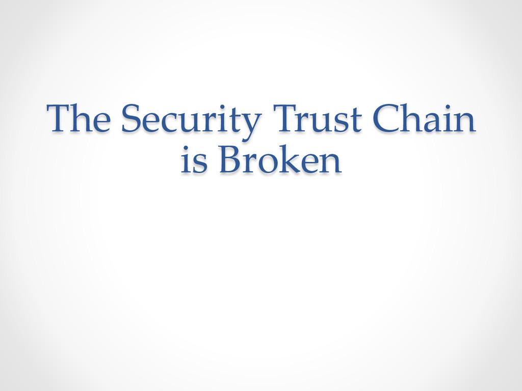The Security Trust Chain  is Broken