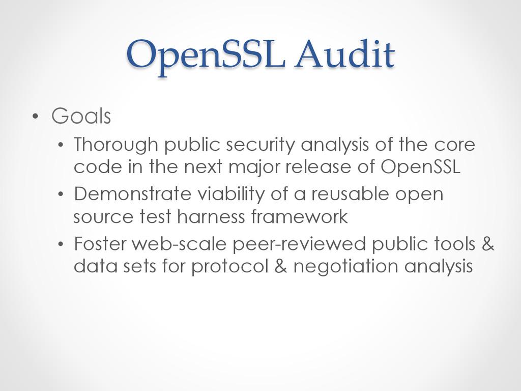 OpenSSL Audit • Goals • Thorough public se...
