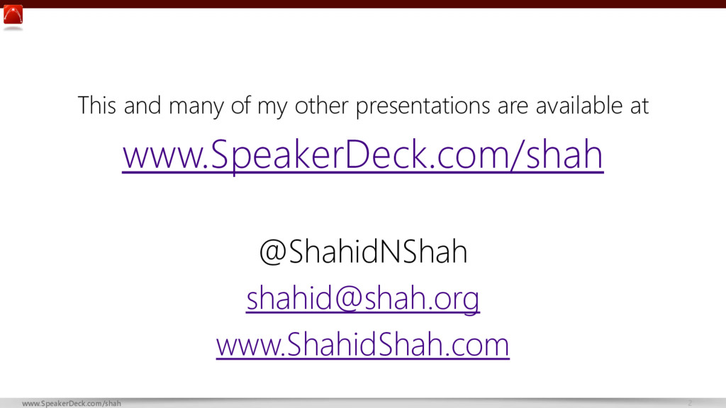 2 www.SpeakerDeck.com/shah This and many of my ...