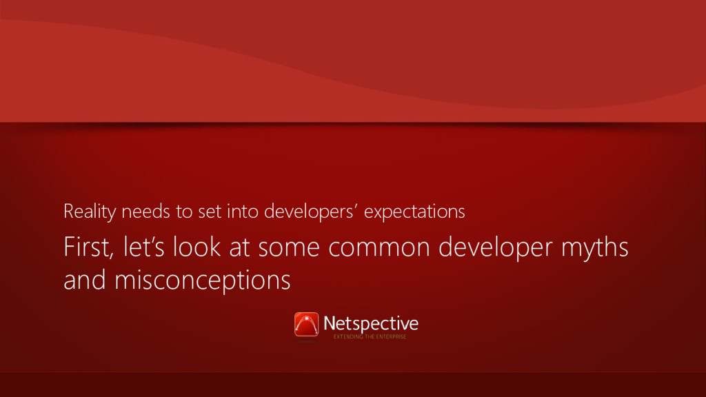 First, let's look at some common developer myth...