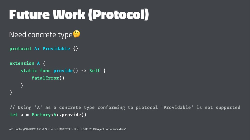 Future Work (Protocol) Need concrete type ! pro...