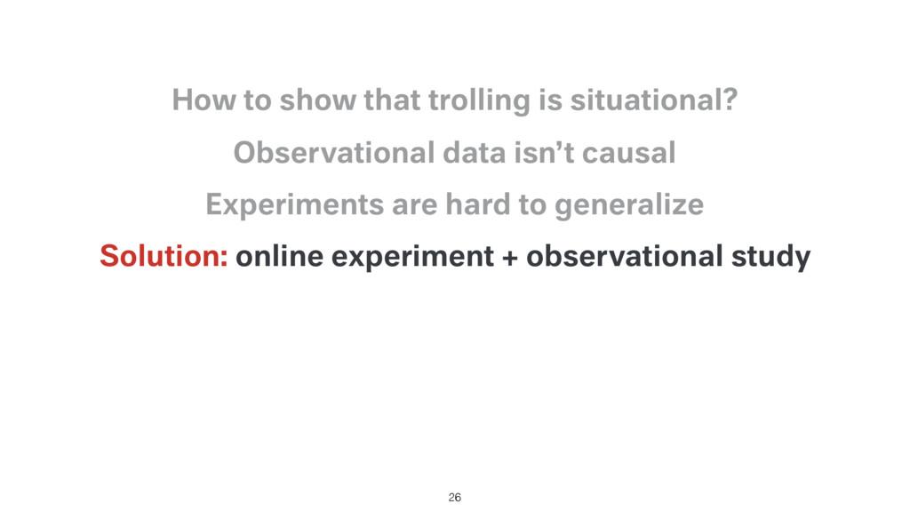 Solution: online experiment + observational stu...
