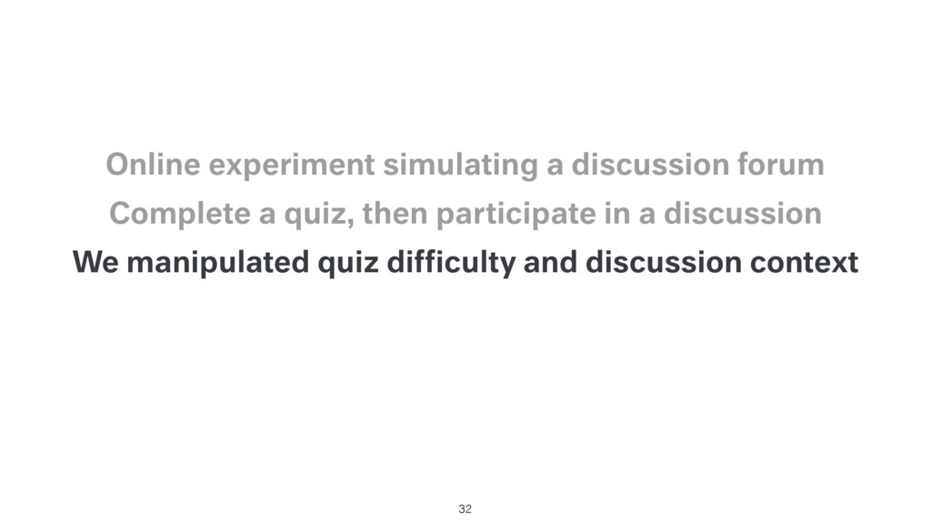 We manipulated quiz difficulty and discussion co...