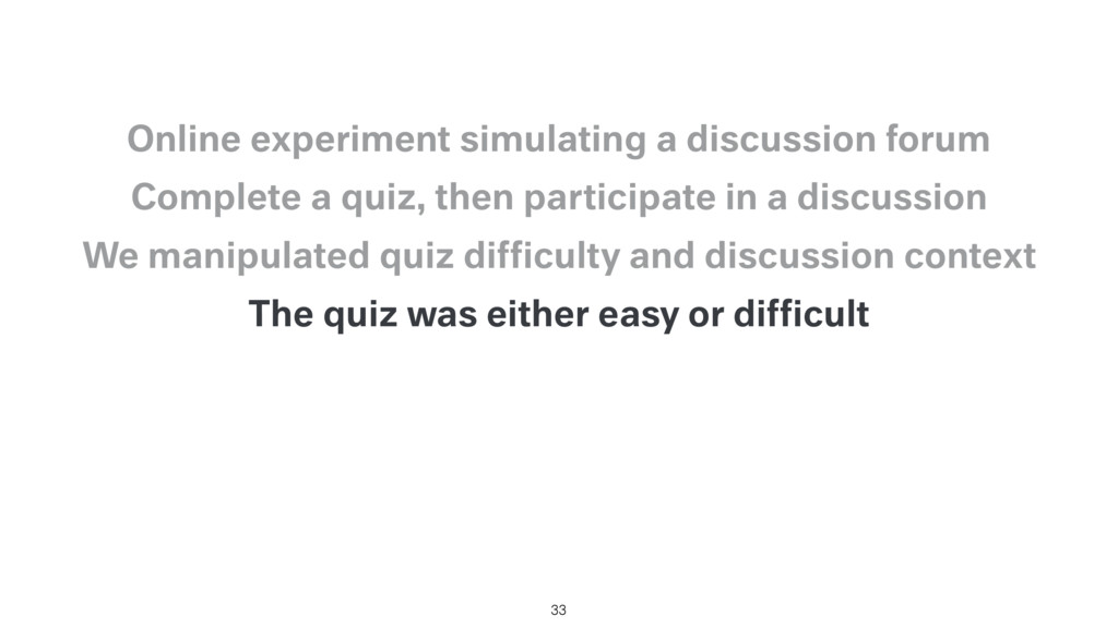 The quiz was either easy or difficult We manipul...