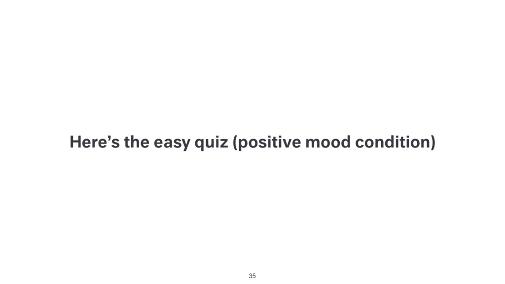 Here's the easy quiz (positive mood condition) ...