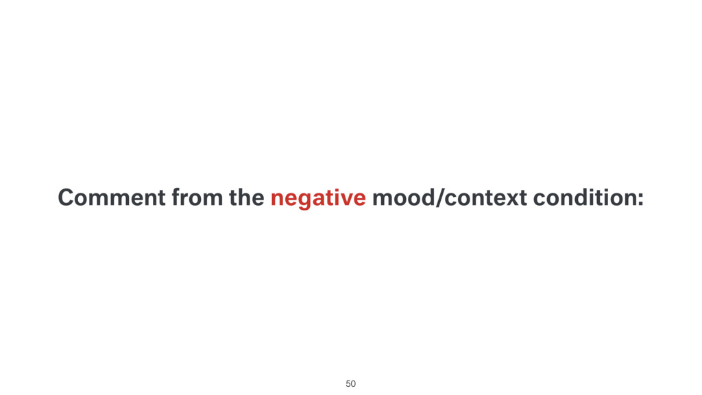 Comment from the negative mood/context conditio...