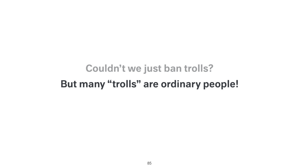 """But many """"trolls"""" are ordinary people! 85 Could..."""