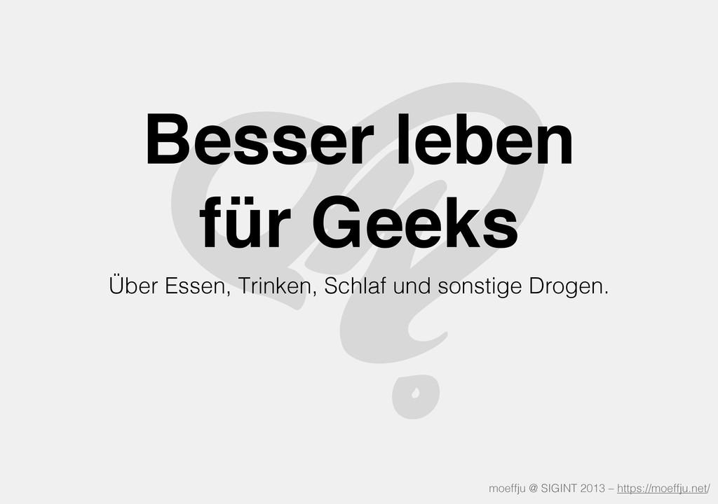 Besser leben für Geeks Über Essen, Trinken, Sch...